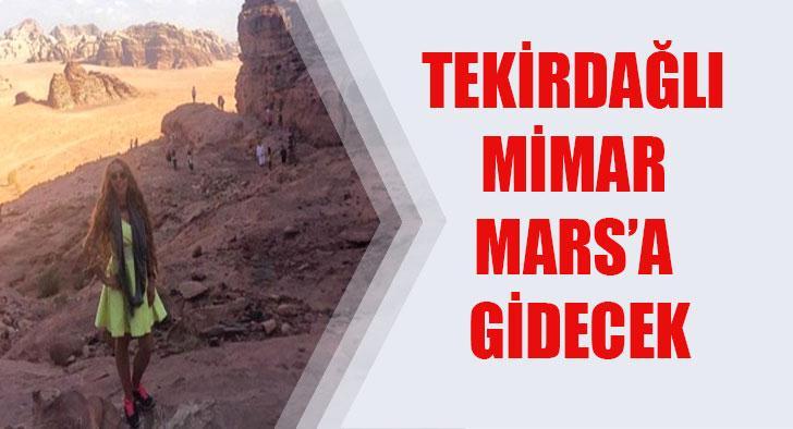 TEKİRDAĞLI MİMAR MARS'A GİDECEK
