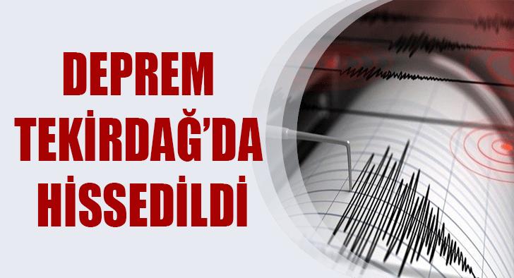 DEPREM TEKİRDAĞ'DA HİSSEDİLDİ