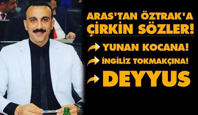 AK PARTİLİ MECLİS ÜYESİNDEN ÖZTRAK'A HAKARET